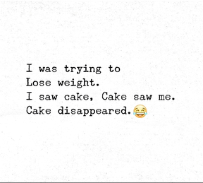 That usually happens when I see cake