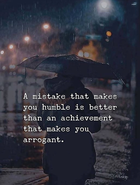 A mistake that makes you humble.