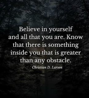 Belive in your self and all that you are.