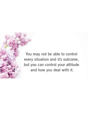 You may not be able to control every situation and it's outcome..