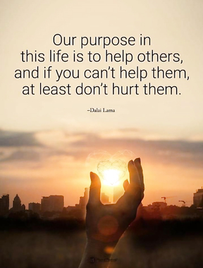 Our porpose in this life to help others..