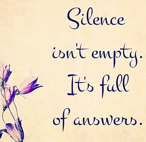 Silence isn't bad..... Sometimes with the silence you are giving more answers!!!!!