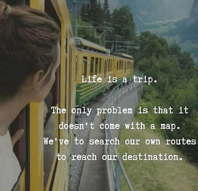 Life is a Trip. The only problem is that it doesn't come with a map.